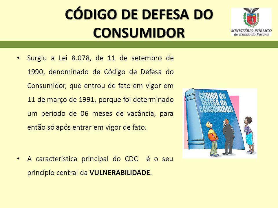 CÓDIGO DE DEFESA DO CONSUMIDOR Surgiu a Lei 8.078, de 11 de setembro de 1990, denominado de Código de Defesa do Consumidor, que entrou de fato em vigo