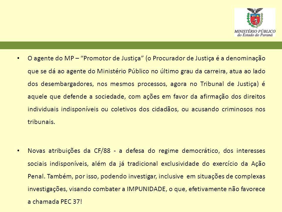 O agente do MP – Promotor de Justiça (o Procurador de Justiça é a denominação que se dá ao agente do Ministério Público no último grau da carreira, at