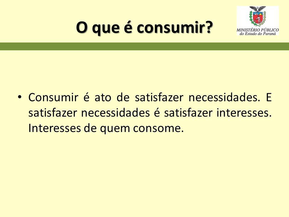 O que é consumir? Consumir é ato de satisfazer necessidades. E satisfazer necessidades é satisfazer interesses. Interesses de quem consome.