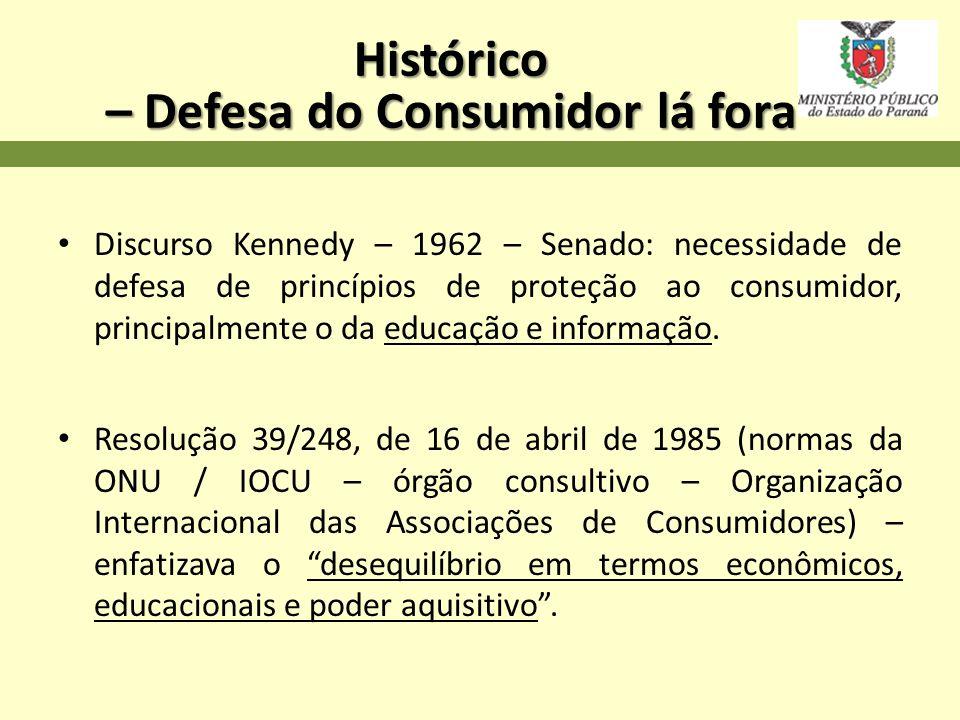 Histórico – Defesa do Consumidor lá fora Discurso Kennedy – 1962 – Senado: necessidade de defesa de princípios de proteção ao consumidor, principalmen