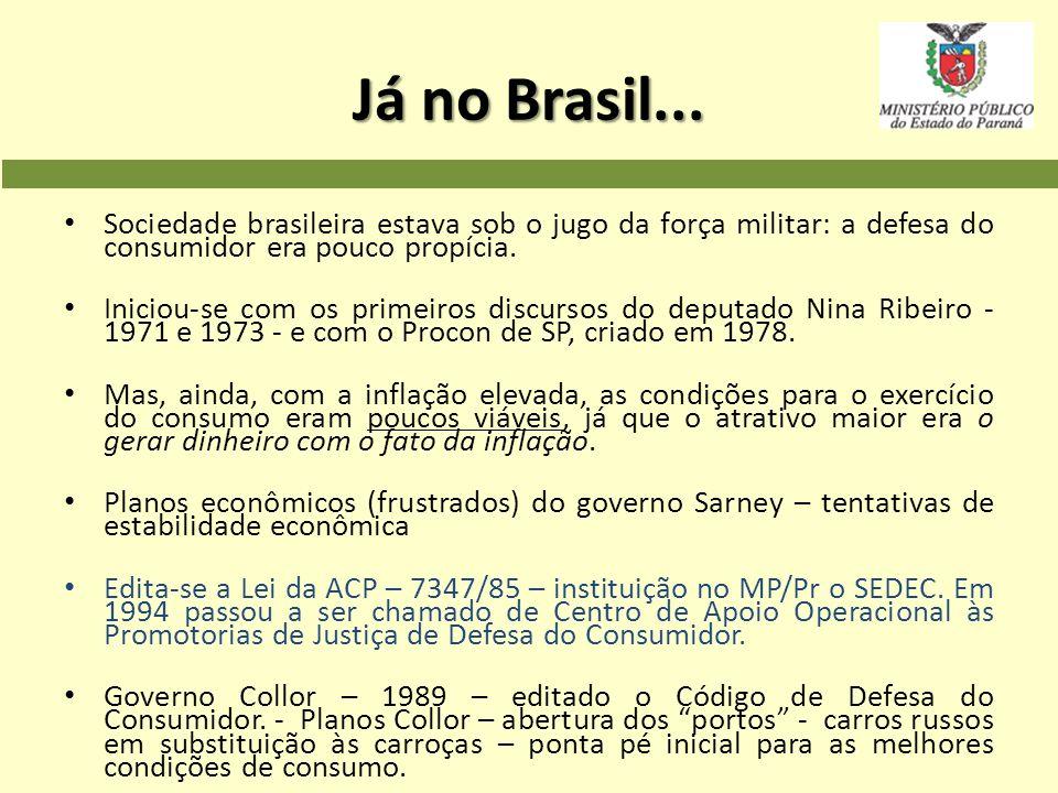 Já no Brasil... Sociedade brasileira estava sob o jugo da força militar: a defesa do consumidor era pouco propícia. Iniciou-se com os primeiros discur