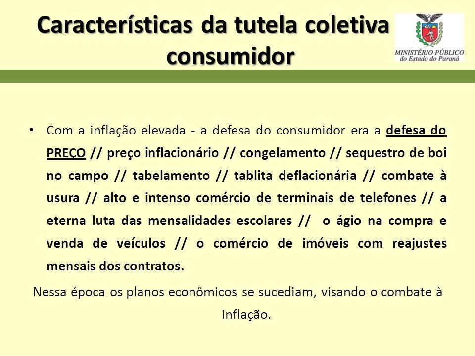 Características da tutela coletiva do consumidor Com a inflação elevada - a defesa do consumidor era a defesa do PREÇO // preço inflacionário // conge