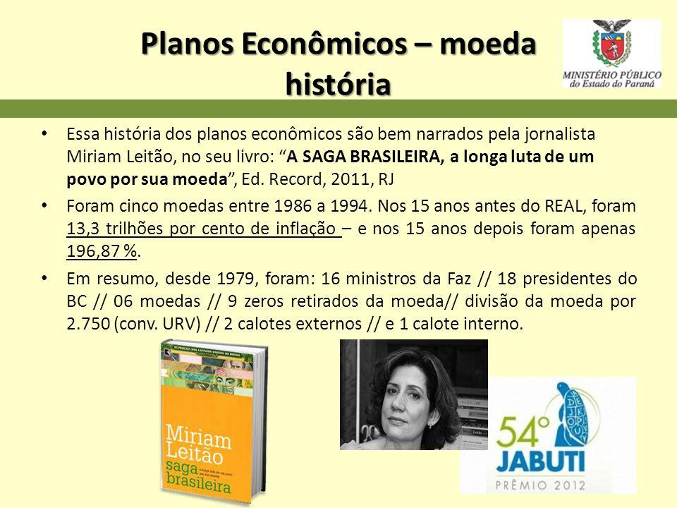 Planos Econômicos – moeda história Essa história dos planos econômicos são bem narrados pela jornalista Miriam Leitão, no seu livro: A SAGA BRASILEIRA