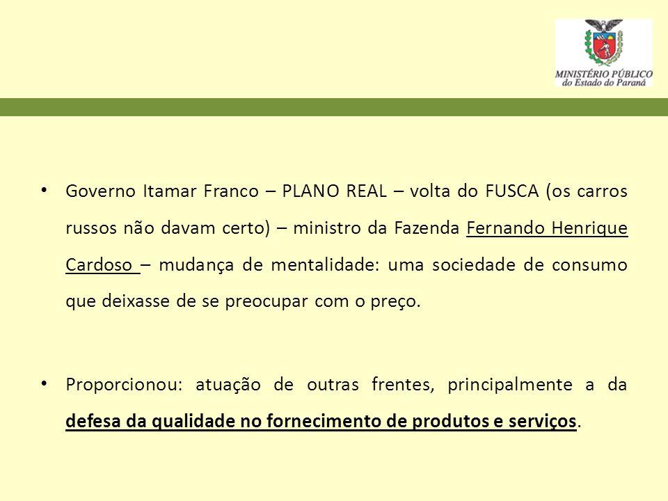 Governo Itamar Franco – PLANO REAL – volta do FUSCA (os carros russos não davam certo) – ministro da Fazenda Fernando Henrique Cardoso – mudança de me
