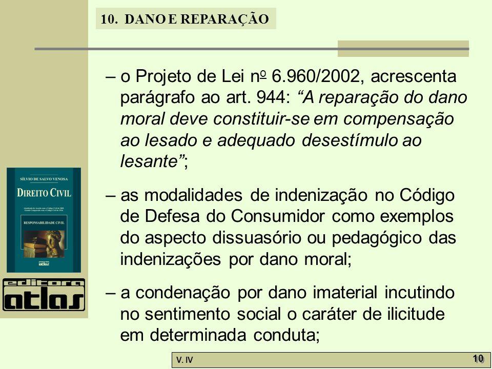 10. DANO E REPARAÇÃO V. IV 10 – o Projeto de Lei n o 6.960/2002, acrescenta parágrafo ao art. 944: A reparação do dano moral deve constituir-se em com