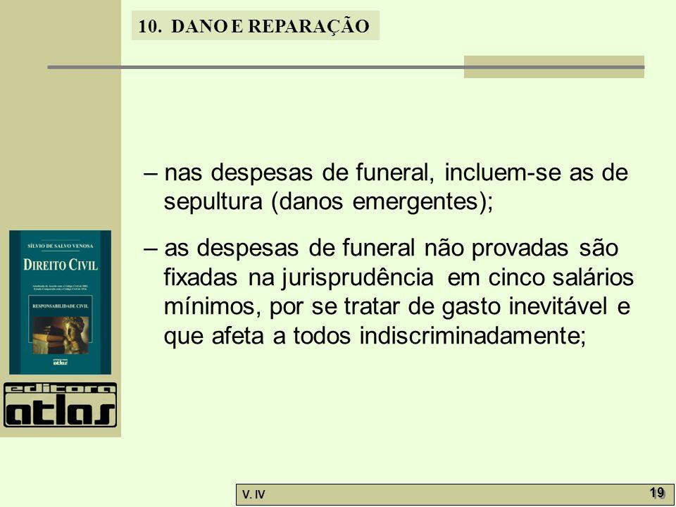 10. DANO E REPARAÇÃO V. IV 19 – nas despesas de funeral, incluem-se as de sepultura (danos emergentes); – as despesas de funeral não provadas são fixa
