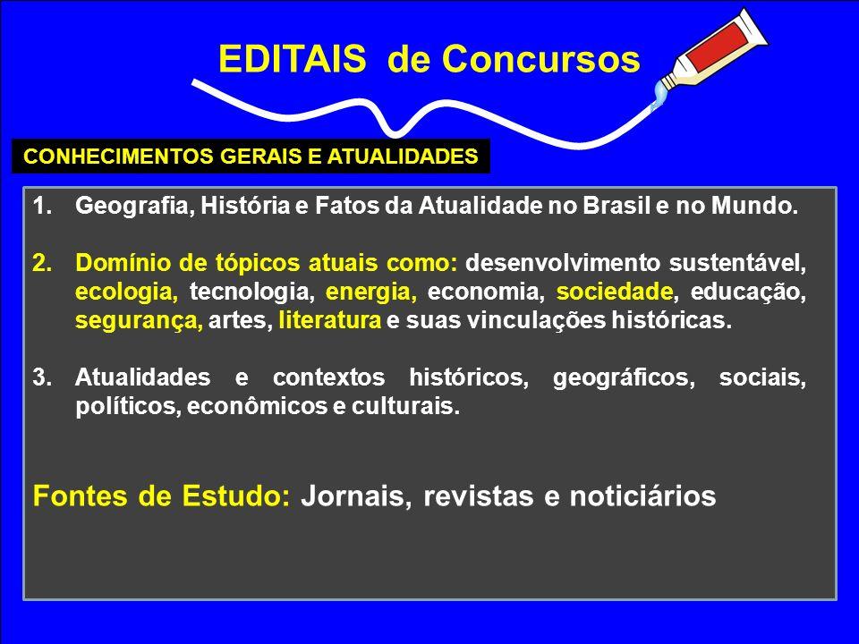 EDITAIS de Concursos CONHECIMENTOS GERAIS E ATUALIDADES 1.Geografia, História e Fatos da Atualidade no Brasil e no Mundo. 2.Domínio de tópicos atuais