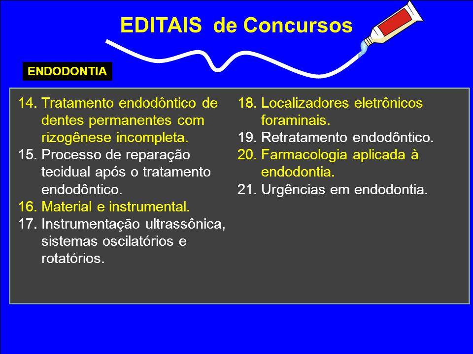 EDITAIS de Concursos ENDODONTIA 14.Tratamento endodôntico de dentes permanentes com rizogênese incompleta. 15.Processo de reparação tecidual após o tr
