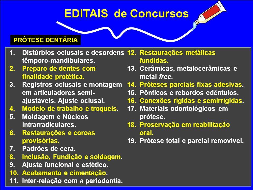 EDITAIS de Concursos PRÓTESE DENTÁRIA 1.Distúrbios oclusais e desordens têmporo-mandibulares. 2.Preparo de dentes com finalidade protética. 3.Registro