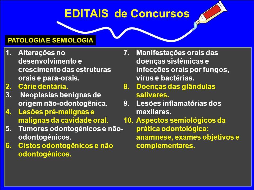 EDITAIS de Concursos PATOLOGIA E SEMIOLOGIA 1.Alterações no desenvolvimento e crescimento das estruturas orais e para-orais. 2.Cárie dentária. 3. Neop