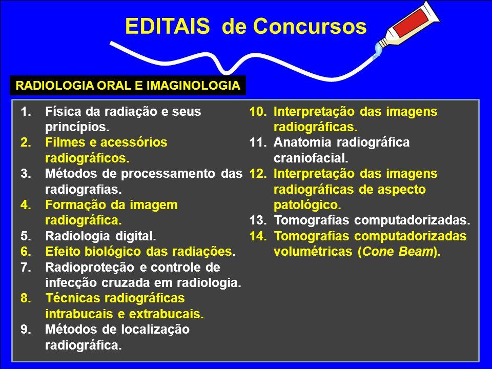EDITAIS de Concursos RADIOLOGIA ORAL E IMAGINOLOGIA 1.Física da radiação e seus princípios. 2.Filmes e acessórios radiográficos. 3.Métodos de processa