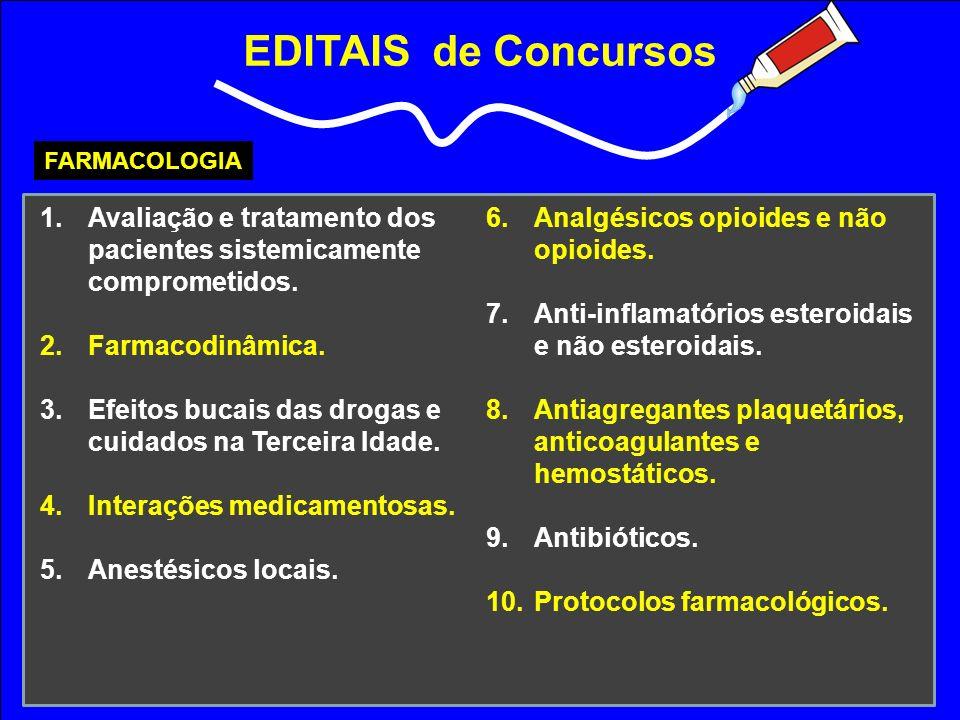 EDITAIS de Concursos FARMACOLOGIA 1.Avaliação e tratamento dos pacientes sistemicamente comprometidos. 2.Farmacodinâmica. 3.Efeitos bucais das drogas