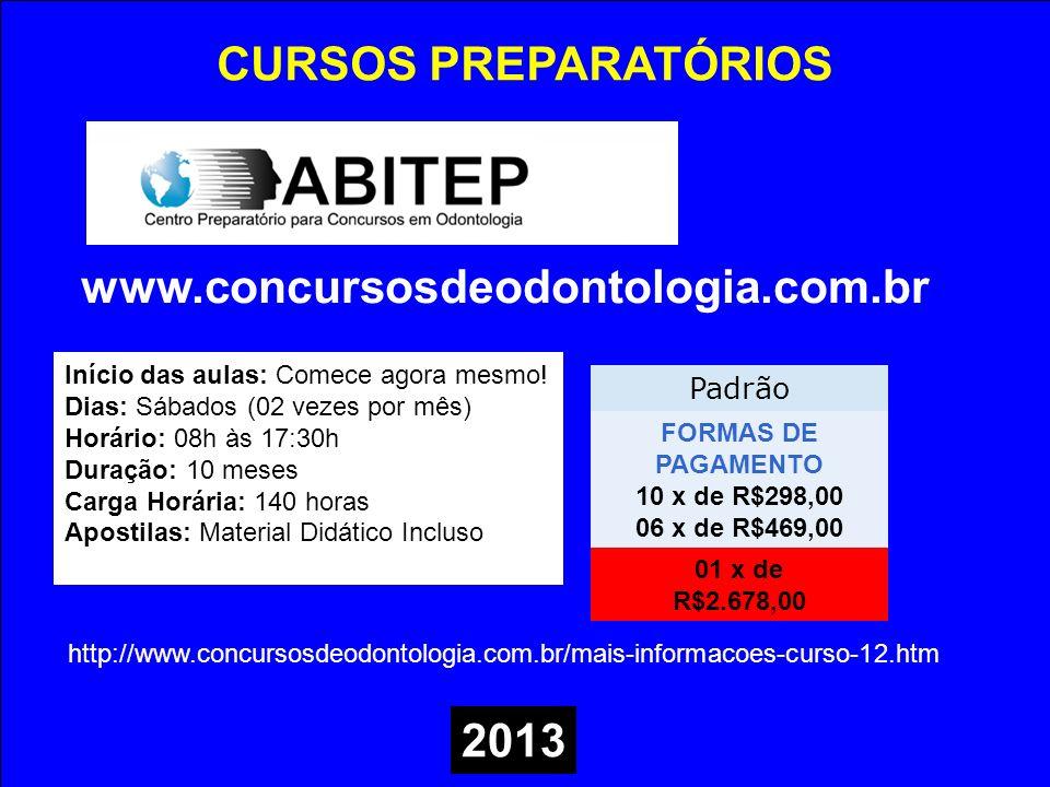 CURSOS PREPARATÓRIOS www.concursosdeodontologia.com.br Início das aulas: Comece agora mesmo! Dias: Sábados (02 vezes por mês) Horário: 08h às 17:30h D