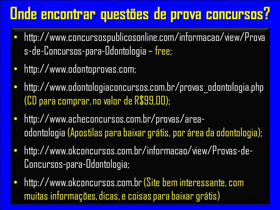 Onde encontrar questões de prova concursos? http://www.concursospublicosonline.com/informacao/view/Prova s-de-Concursos-para-Odontologia – free; http: