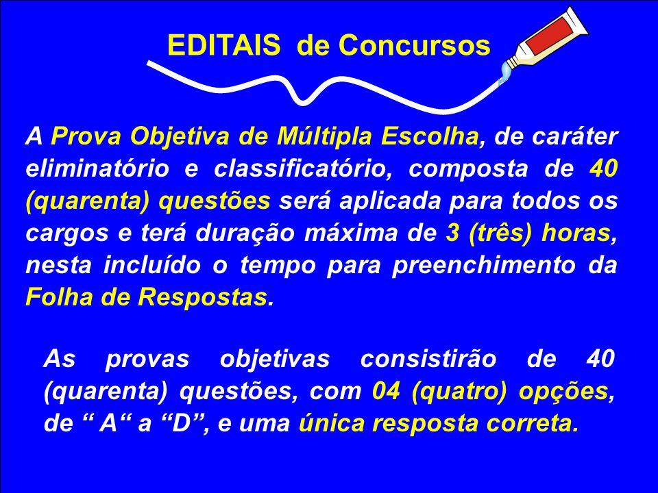 EDITAIS de Concursos A Prova Objetiva de Múltipla Escolha, de caráter eliminatório e classificatório, composta de 40 (quarenta) questões será aplicada