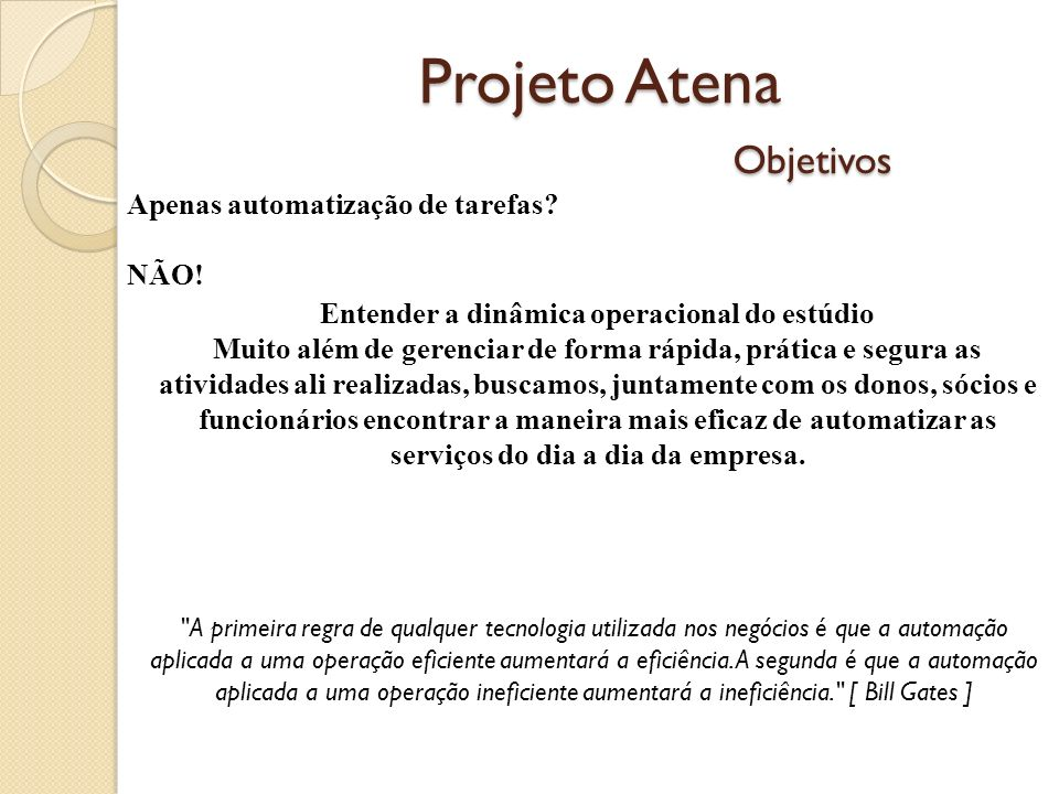 Projeto Atena Objetivos Apenas automatização de tarefas.