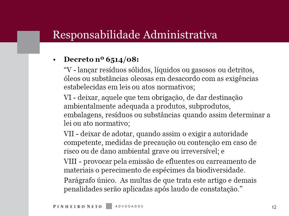 12 Responsabilidade Administrativa Decreto nº 6514/08: V - lançar resíduos sólidos, líquidos ou gasosos ou detritos, óleos ou substâncias oleosas em d