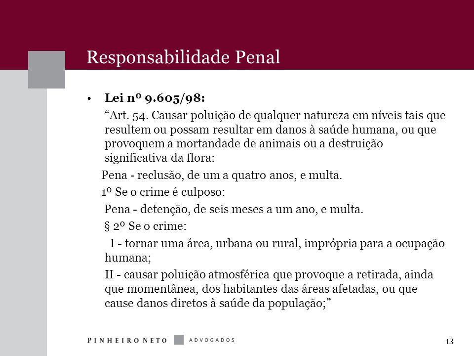 13 Responsabilidade Penal Lei nº 9.605/98: Art. 54. Causar poluição de qualquer natureza em níveis tais que resultem ou possam resultar em danos à saú