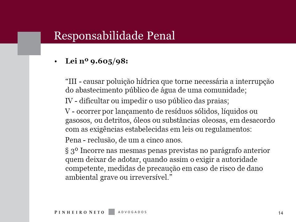 14 Responsabilidade Penal Lei nº 9.605/98: III - causar poluição hídrica que torne necessária a interrupção do abastecimento público de água de uma co