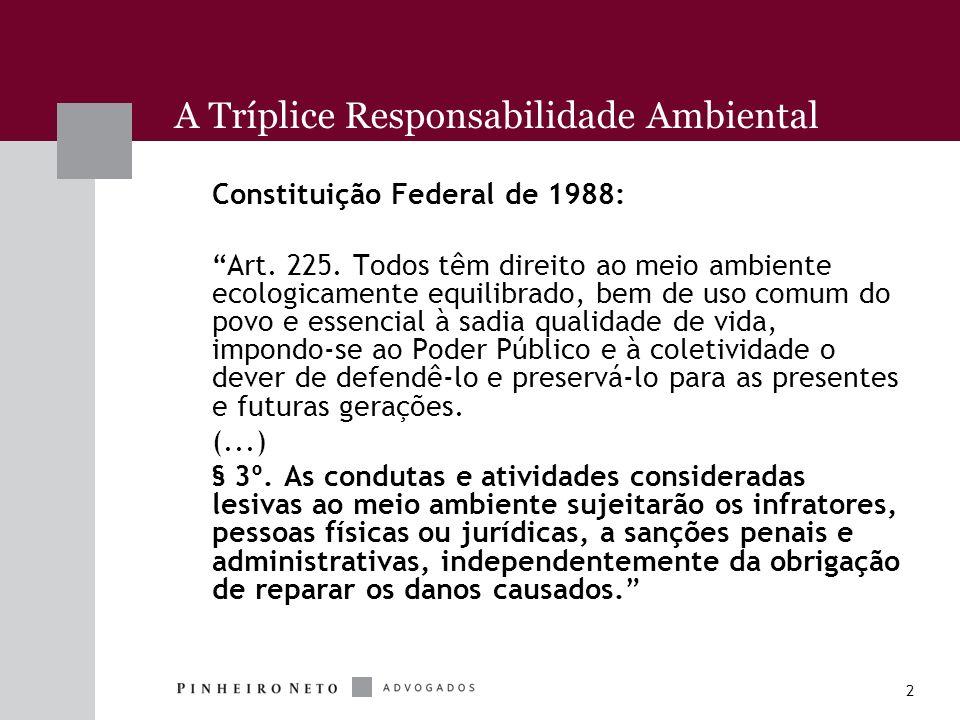 2 A Tríplice Responsabilidade Ambiental Constituição Federal de 1988: Art. 225. Todos têm direito ao meio ambiente ecologicamente equilibrado, bem de
