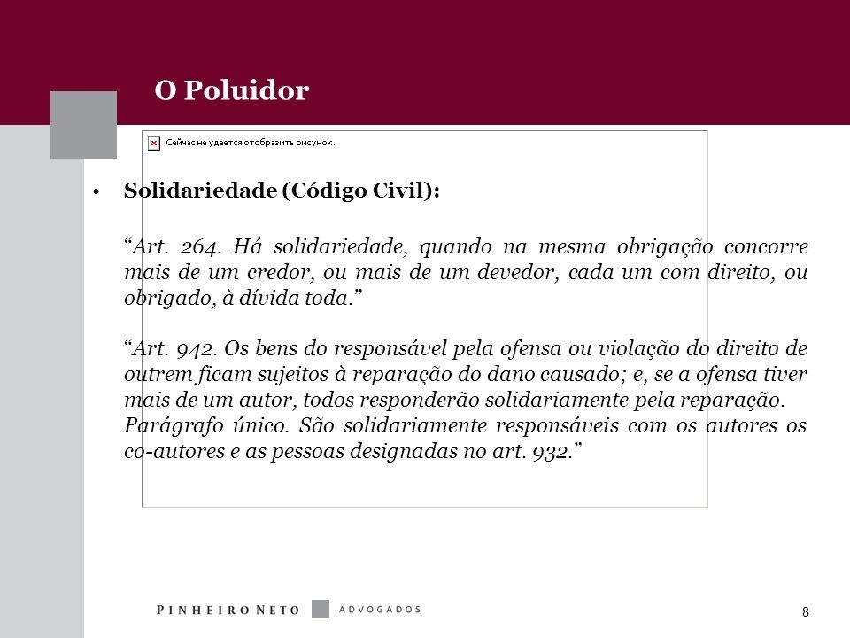 8 O Poluidor Solidariedade (Código Civil): Art. 264. Há solidariedade, quando na mesma obrigação concorre mais de um credor, ou mais de um devedor, ca