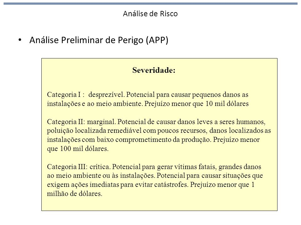 Análise de Risco Análise Preliminar de Perigo (APP) Severidade: Categoria I : desprezível.