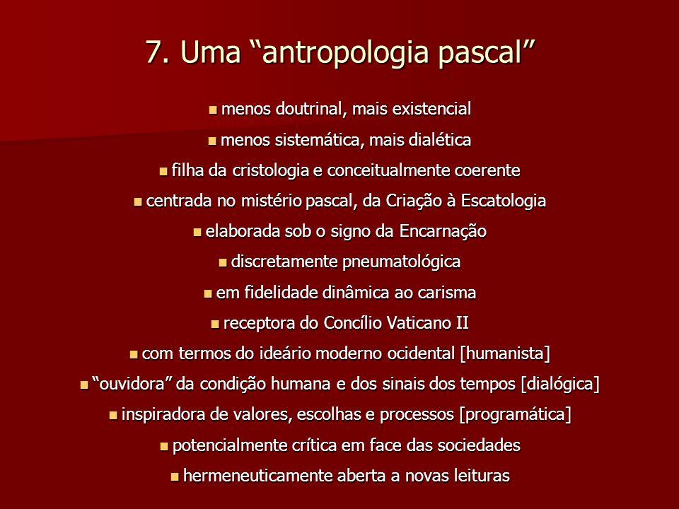 7. Uma antropologia pascal menos doutrinal, mais existencial menos doutrinal, mais existencial menos sistemática, mais dialética menos sistemática, ma