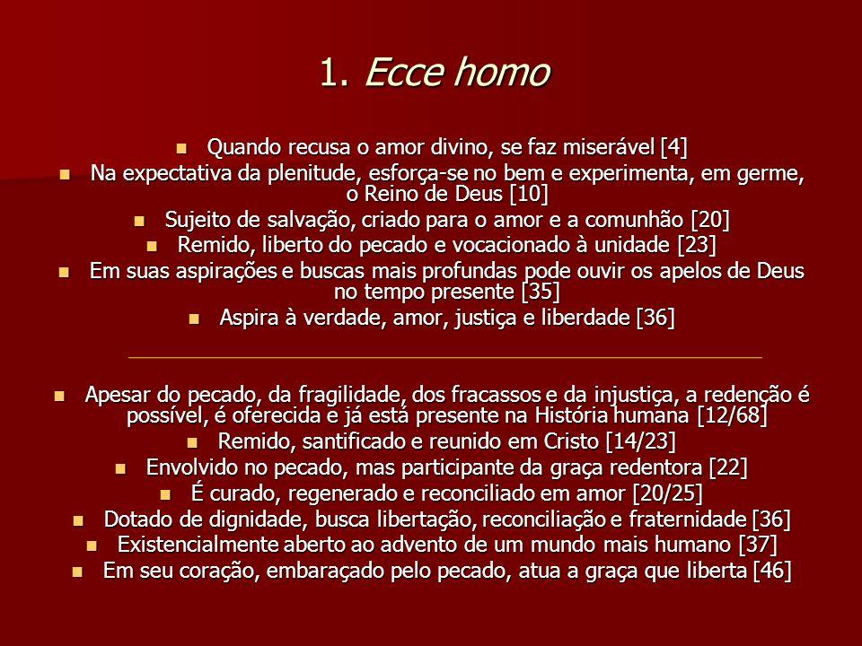 1. Ecce homo Quando recusa o amor divino, se faz miserável [4] Quando recusa o amor divino, se faz miserável [4] Na expectativa da plenitude, esforça-
