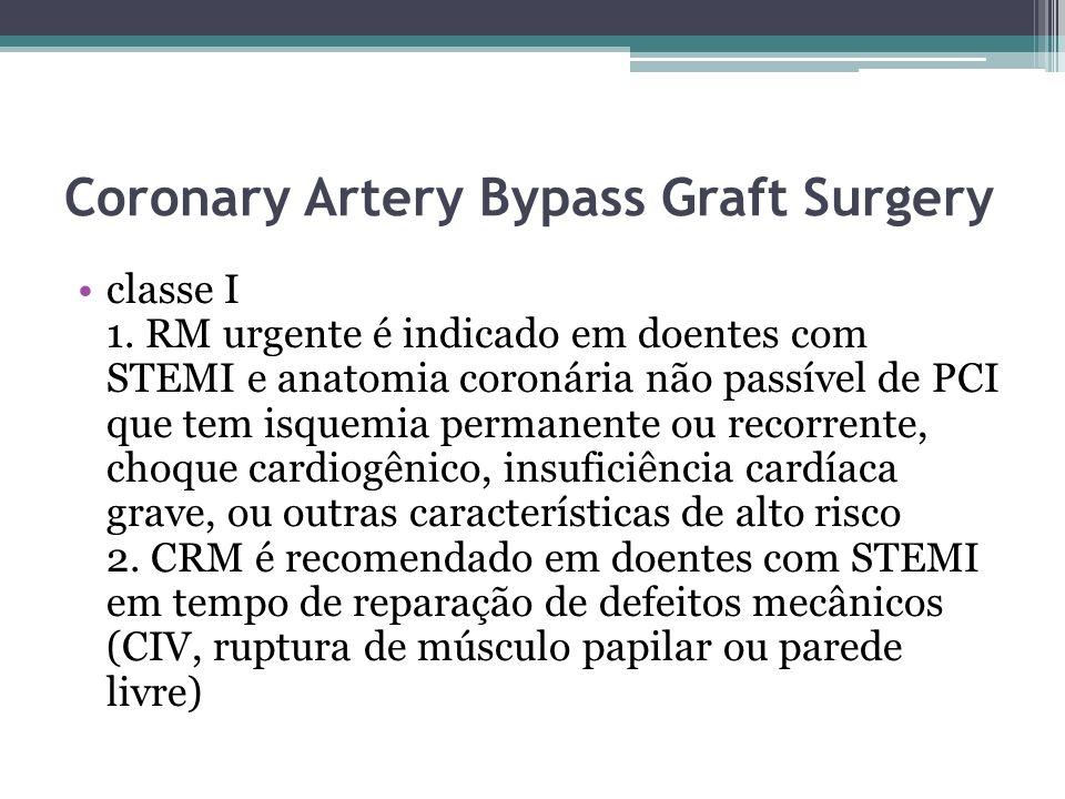 Coronary Artery Bypass Graft Surgery classe I 1. RM urgente é indicado em doentes com STEMI e anatomia coronária não passível de PCI que tem isquemia