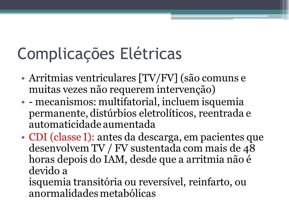 Complicações Elétricas Arritmias ventriculares [TV/FV] (são comuns e muitas vezes não requerem intervenção) - mecanismos: multifatorial, incluem isque