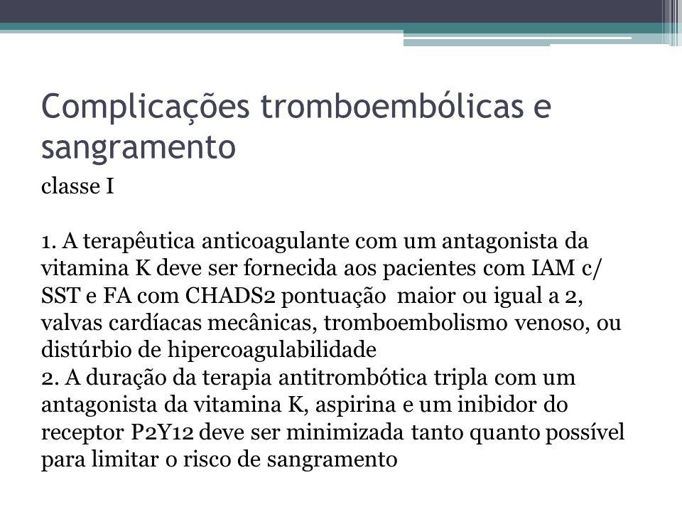 Complicações tromboembólicas e sangramento classe I 1. A terapêutica anticoagulante com um antagonista da vitamina K deve ser fornecida aos pacientes