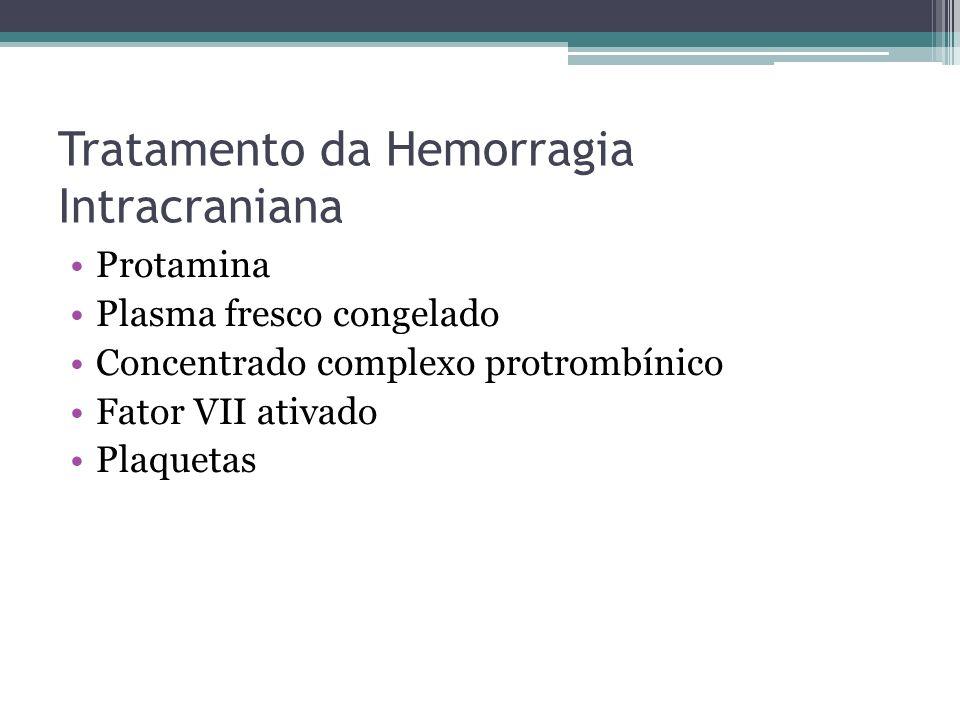 Tratamento da Hemorragia Intracraniana Protamina Plasma fresco congelado Concentrado complexo protrombínico Fator VII ativado Plaquetas