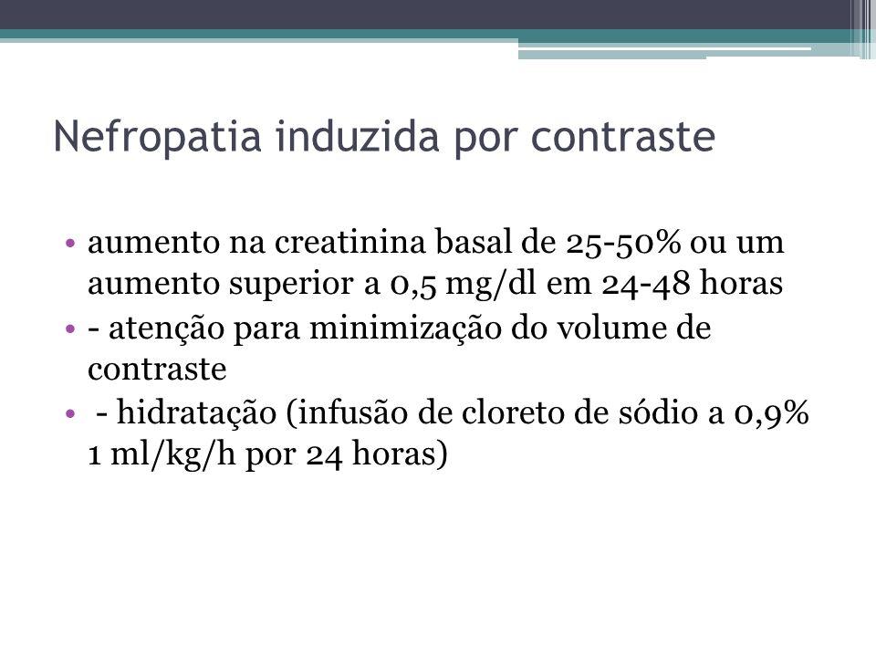 Nefropatia induzida por contraste aumento na creatinina basal de 25-50% ou um aumento superior a 0,5 mg/dl em 24-48 horas - atenção para minimização d
