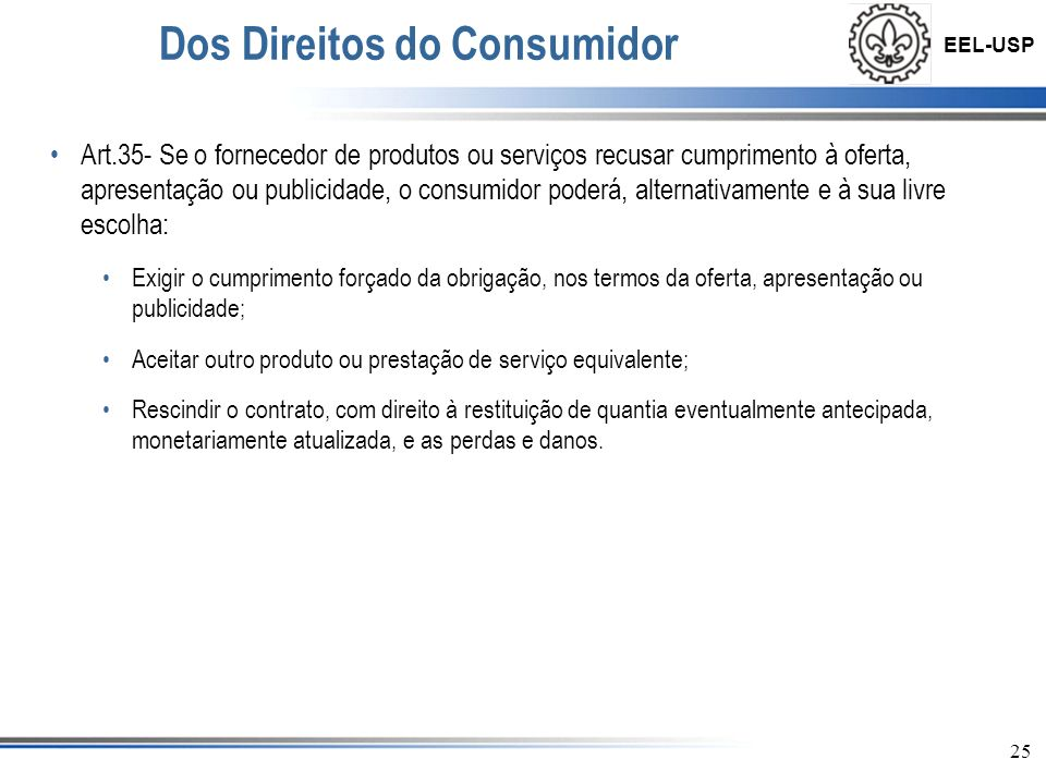 EEL-USP 26 Fornecedores na Lei de Defesa do Consumidor Direitos dos Fornecedores: Os órgãos competentes para aplicarem a lei de consumo deverão perceber os princípios do contraditório e da ampla defesa, do devido processo legal.