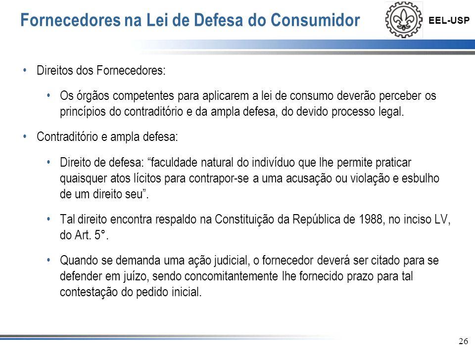 EEL-USP 27 Fornecedores na Lei de Defesa do Consumidor Direito a Dupla Defesa: Quando se demanda uma ação, aguarda-se uma contrapartida da outra parte envolvida.