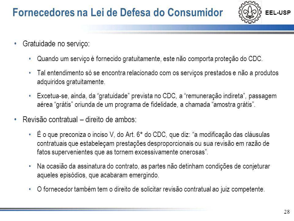 EEL-USP 29 Fornecedores na Lei de Defesa do Consumidor Inversão do ônus da prova: O consumidor só poderá realizar tal direito no processo civil, e não no processo administrativo.