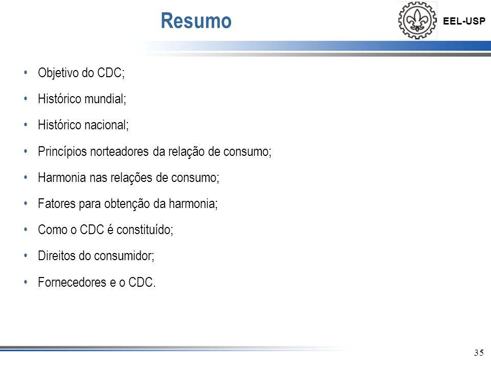 EEL-USP 35 Resumo Objetivo do CDC; Histórico mundial; Histórico nacional; Princípios norteadores da relação de consumo; Harmonia nas relações de consumo; Fatores para obtenção da harmonia; Como o CDC é constituído; Direitos do consumidor; Fornecedores e o CDC.