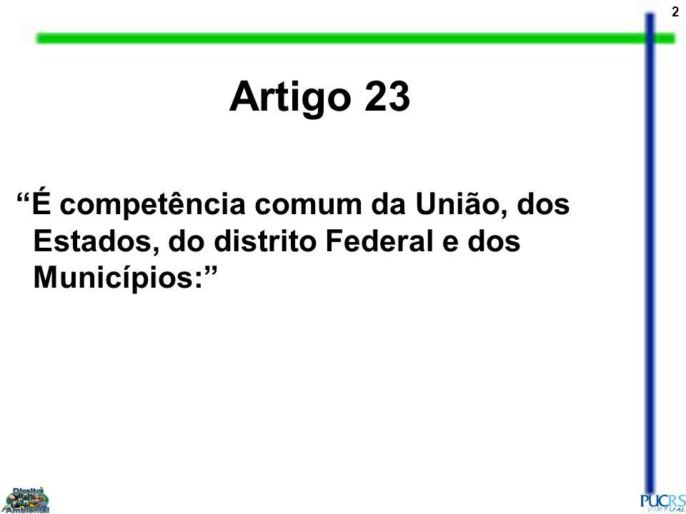 3 Artigo 23 I - zelar pela guarda da Constituição, das leis e das instituições democráticas e conservar o patrimônio público; II - cuidar da saúde e assistência pública, da proteção e garantia das pessoas portadoras de deficiência;
