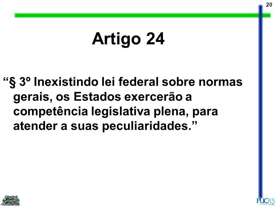 20 Artigo 24 § 3º Inexistindo lei federal sobre normas gerais, os Estados exercerão a competência legislativa plena, para atender a suas peculiaridade