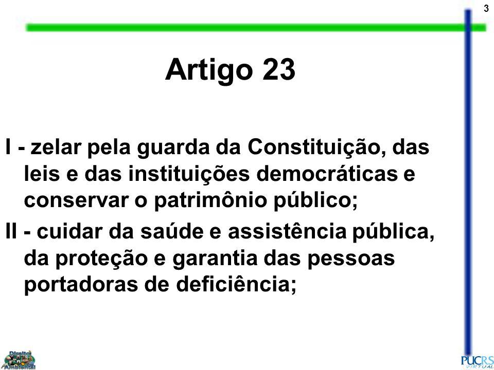 3 Artigo 23 I - zelar pela guarda da Constituição, das leis e das instituições democráticas e conservar o patrimônio público; II - cuidar da saúde e a