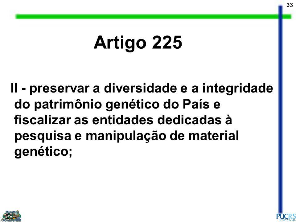 33 II - preservar a diversidade e a integridade do patrimônio genético do País e fiscalizar as entidades dedicadas à pesquisa e manipulação de materia