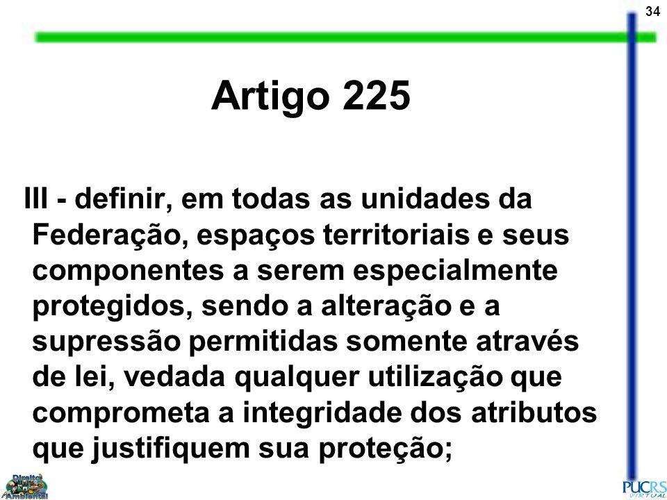 34 III - definir, em todas as unidades da Federação, espaços territoriais e seus componentes a serem especialmente protegidos, sendo a alteração e a s