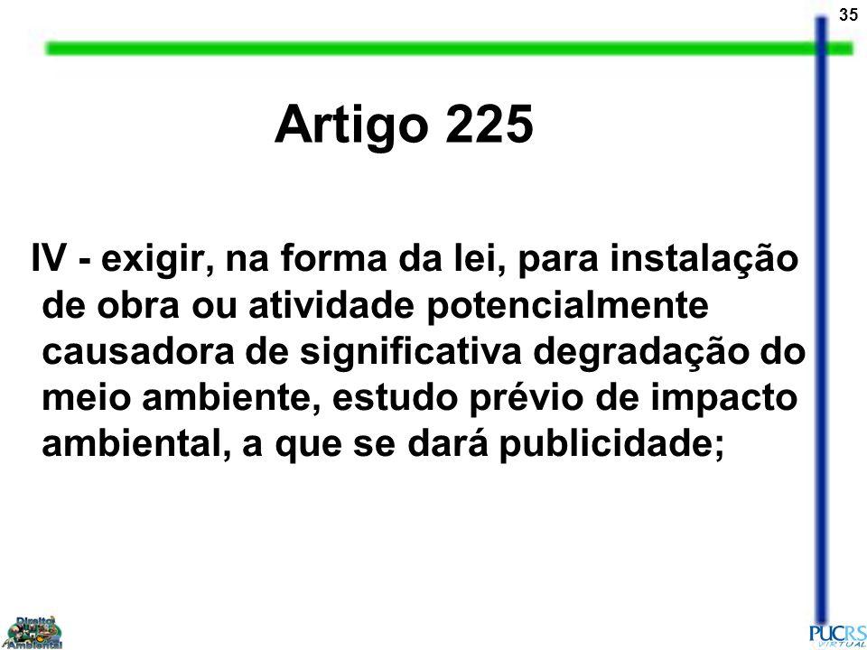 35 IV - exigir, na forma da lei, para instalação de obra ou atividade potencialmente causadora de significativa degradação do meio ambiente, estudo pr