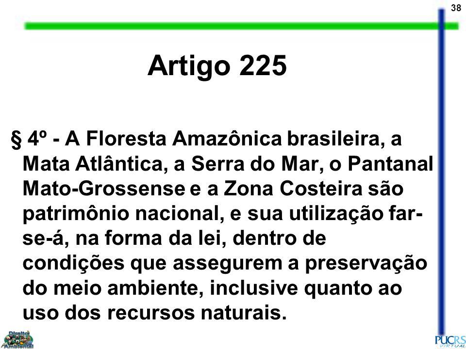 38 Artigo 225 § 4º - A Floresta Amazônica brasileira, a Mata Atlântica, a Serra do Mar, o Pantanal Mato-Grossense e a Zona Costeira são patrimônio nac