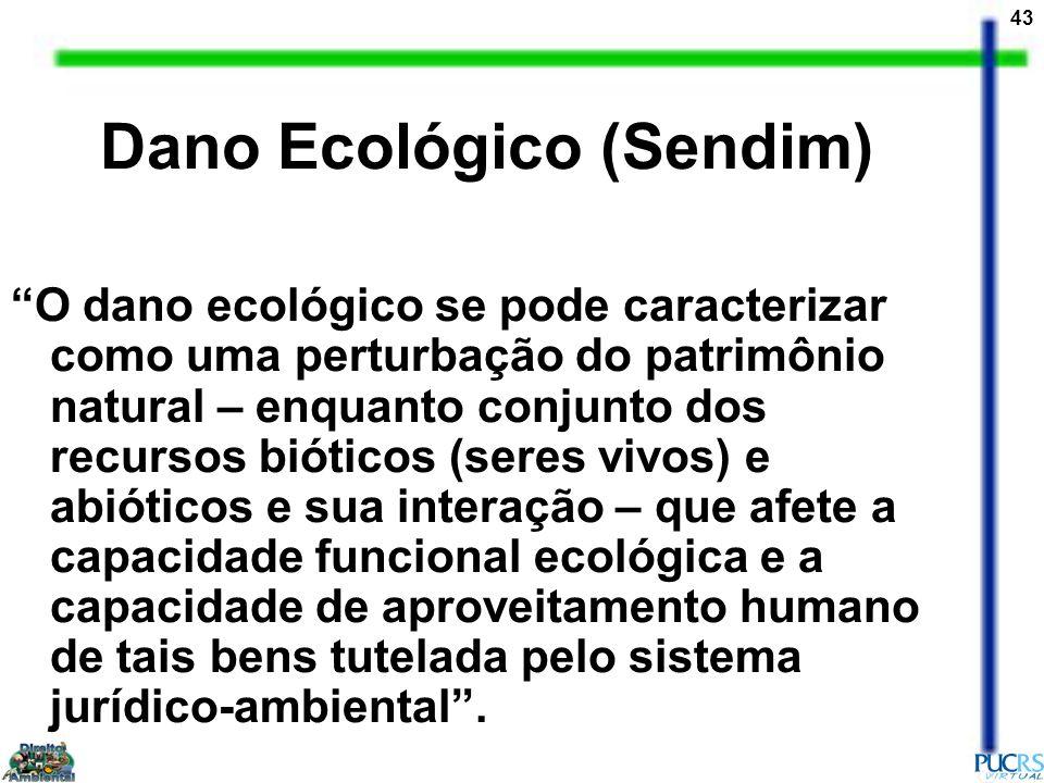 43 Dano Ecológico (Sendim) O dano ecológico se pode caracterizar como uma perturbação do patrimônio natural – enquanto conjunto dos recursos bióticos