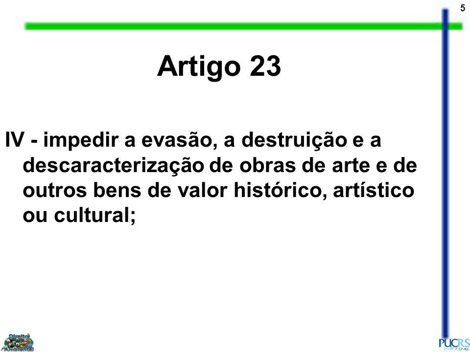 6 Artigo 23 V - proporcionar os meios de acesso à cultura, à educação e à ciência; VI - proteger o meio ambiente e combater a poluição em qualquer de suas formas; VII - preservar as florestas, a fauna e a flora;