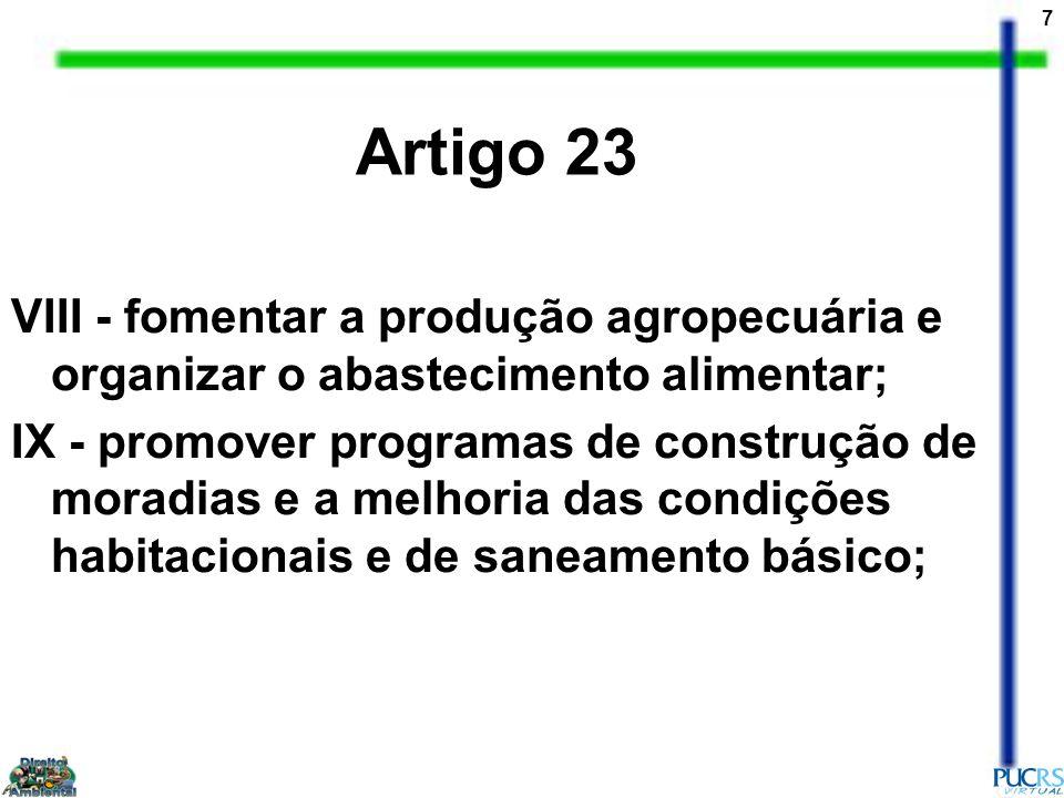 7 VIII - fomentar a produção agropecuária e organizar o abastecimento alimentar; IX - promover programas de construção de moradias e a melhoria das co