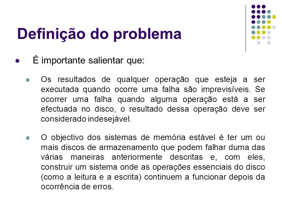 Definição do problema É importante salientar que: Os resultados de qualquer operação que esteja a ser executada quando ocorre uma falha são imprevisíveis.
