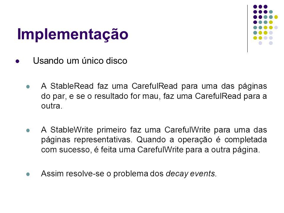Implementação Usando um único disco A StableRead faz uma CarefulRead para uma das páginas do par, e se o resultado for mau, faz uma CarefulRead para a outra.