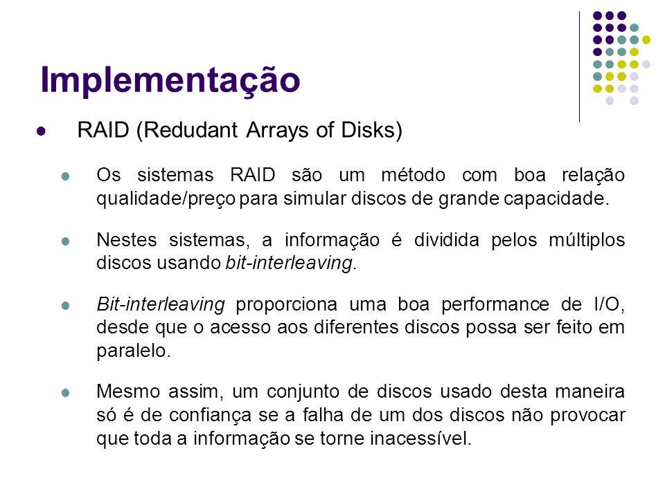 Implementação RAID (Redudant Arrays of Disks) Os sistemas RAID são um método com boa relação qualidade/preço para simular discos de grande capacidade.